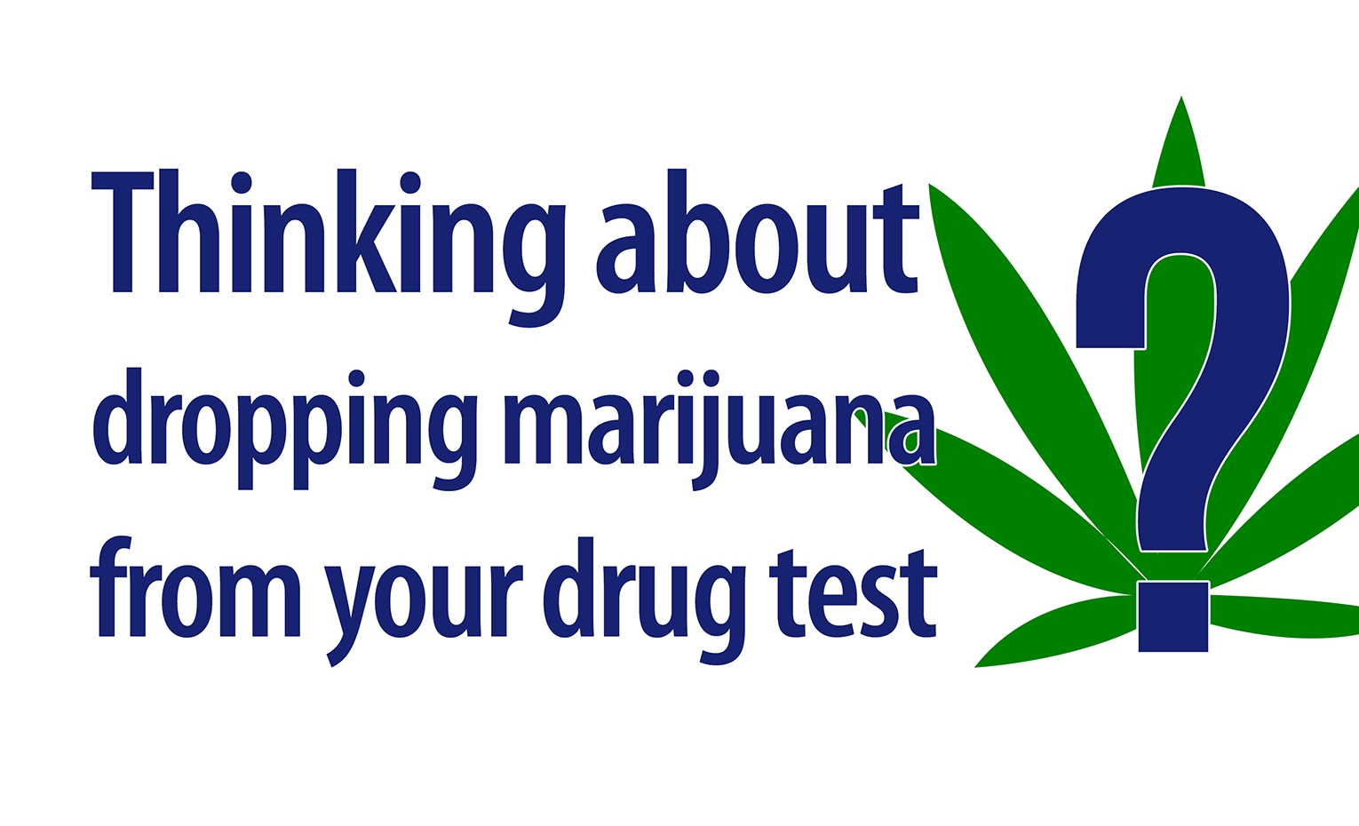 Thinking About Dropping Marijuana?